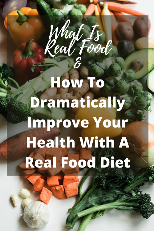 What is real food? How to dramatically improve your health with a real food diet